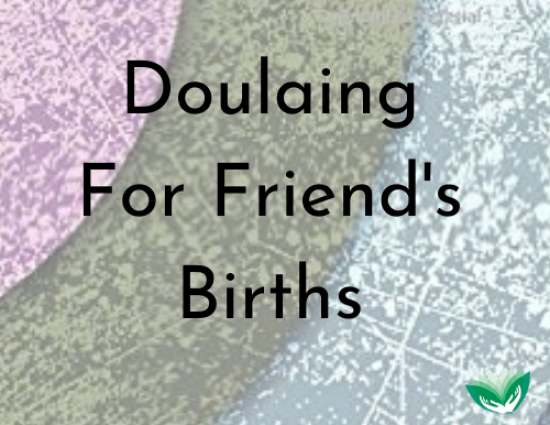 Doulaing for Friend's Births. Text on abstract background. - png